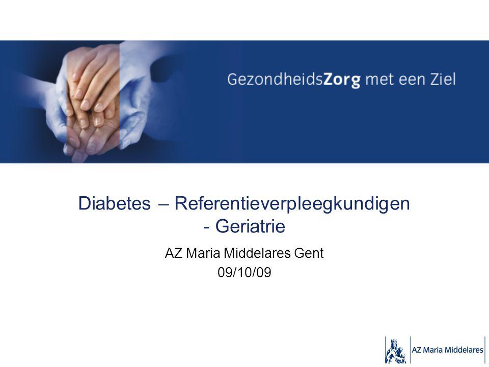 Diabetes – Referentieverpleegkundigen - Geriatrie AZ Maria Middelares Gent 09/10/09