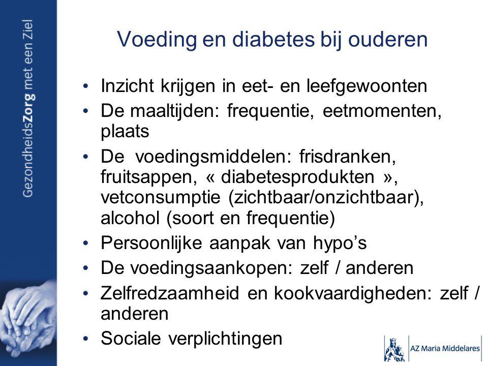 Voeding en diabetes bij ouderen Inzicht krijgen in eet- en leefgewoonten De maaltijden: frequentie, eetmomenten, plaats De voedingsmiddelen: frisdrank