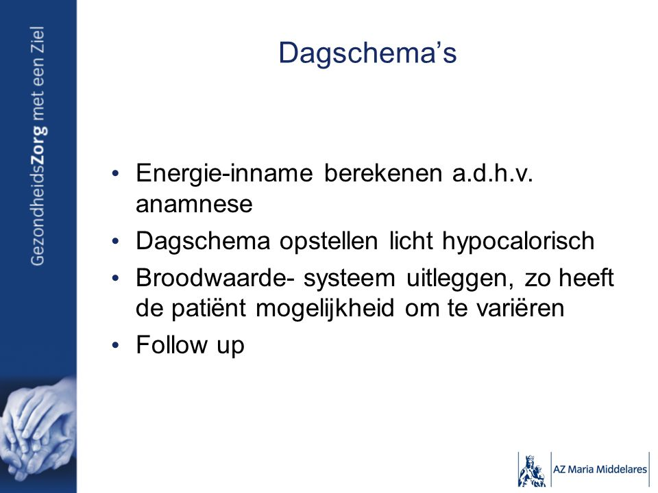 Dagschema's Energie-inname berekenen a.d.h.v. anamnese Dagschema opstellen licht hypocalorisch Broodwaarde- systeem uitleggen, zo heeft de patiënt mog