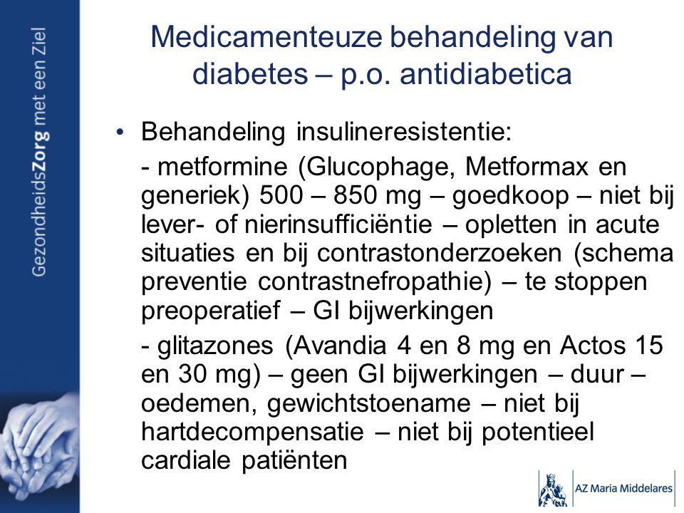 Medicamenteuze behandeling van diabetes – p.o. antidiabetica Behandeling insulineresistentie: - metformine (Glucophage, Metformax en generiek) 500 – 8