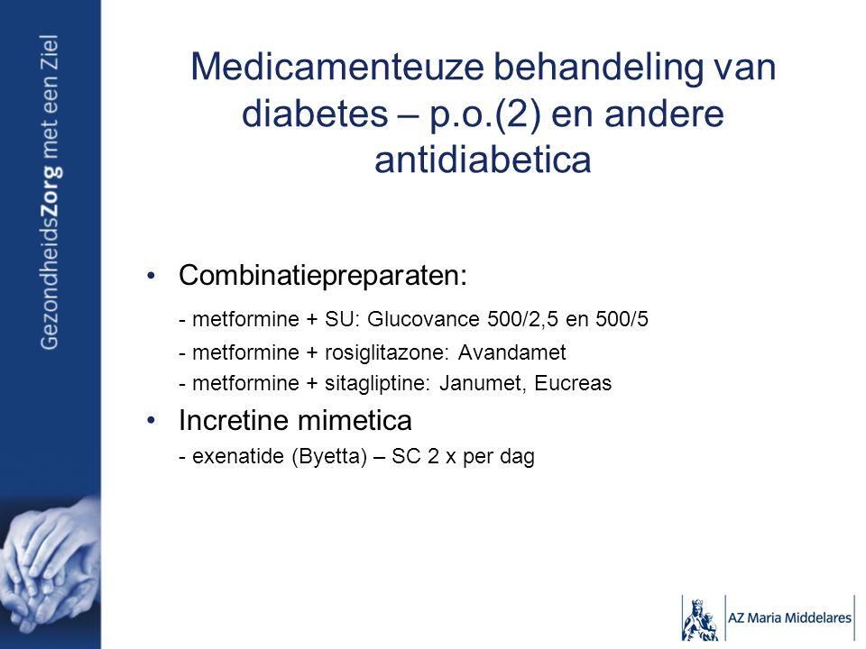 Medicamenteuze behandeling van diabetes – p.o.(2) en andere antidiabetica Combinatiepreparaten: - metformine + SU: Glucovance 500/2,5 en 500/5 - metfo
