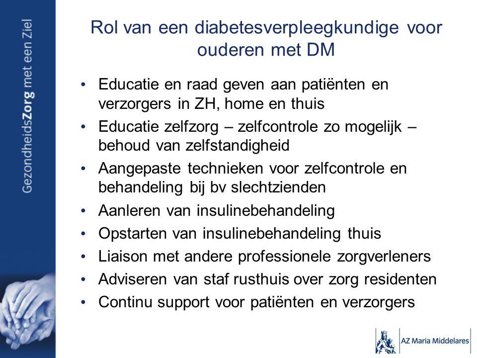 Rol van een diabetesverpleegkundige voor ouderen met DM Educatie en raad geven aan patiënten en verzorgers in ZH, home en thuis Educatie zelfzorg – ze