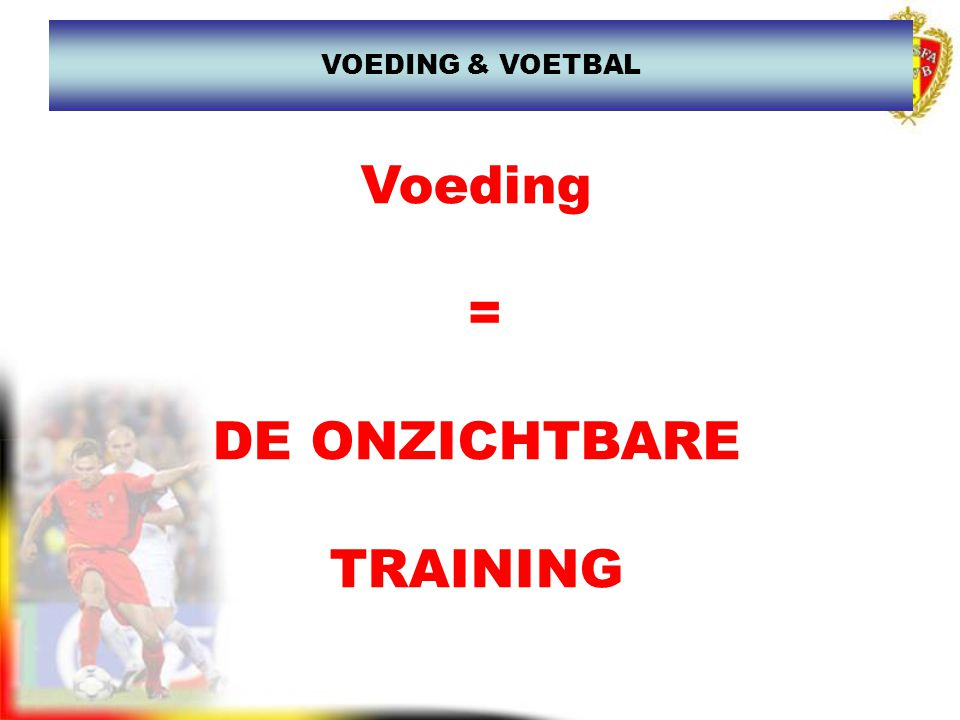 Voeding = DE ONZICHTBARE TRAINING VOEDING & VOETBAL