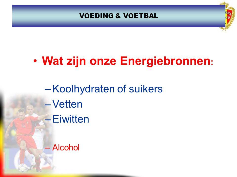 Wat zijn onze Energiebronnen : –Koolhydraten of suikers –Vetten –Eiwitten –Alcohol VOEDING & VOETBAL