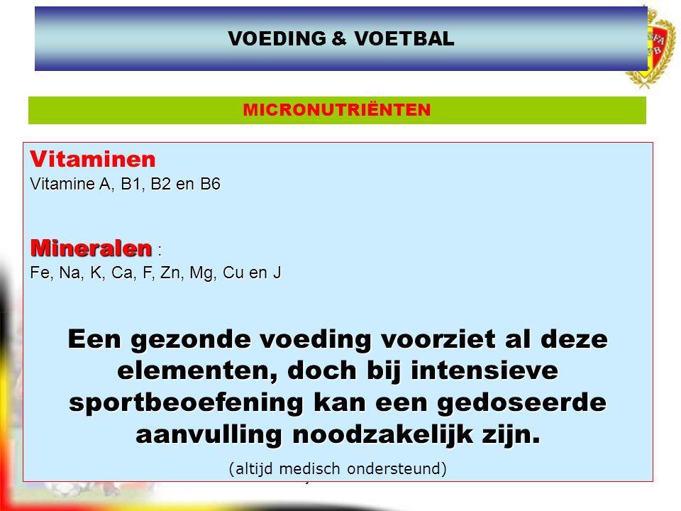 www.joostdesender.be VOEDING & VOETBAL MICRONUTRIËNTEN Vitaminen Vitamine A, B1, B2 en B6 Mineralen : Fe, Na, K, Ca, F, Zn, Mg, Cu en J Een gezonde vo