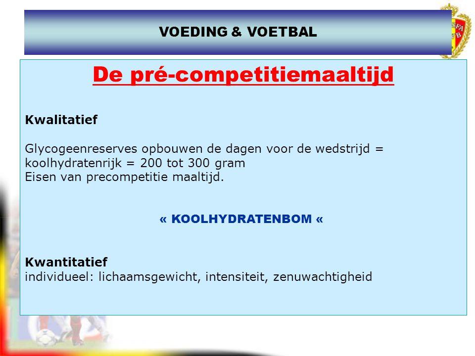 De pré-competitiemaaltijd Kwalitatief Glycogeenreserves opbouwen de dagen voor de wedstrijd = koolhydratenrijk = 200 tot 300 gram Eisen van precompeti