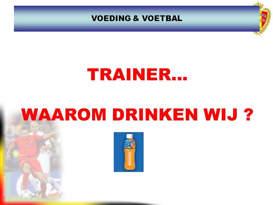 TRAINER... WAAROM DRINKEN WIJ ? VOEDING & VOETBAL