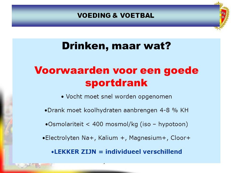 www.joostdesender.be VOEDING & VOETBAL Drinken, maar wat? Voorwaarden voor een goede sportdrank Vocht moet snel worden opgenomen Drank moet koolhydrat