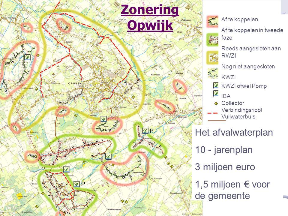 Af te koppelen Af te koppelen in tweede faze Reeds aangesloten aan RWZI Nog niet aangesloten KWZI KWZI ofwel Pomp IBA Collector Verbindingsriool Vuilwaterbuis Het afvalwaterplan 10 - jarenplan 3 miljoen euro 1,5 miljoen € voor de gemeente Zonering Opwijk