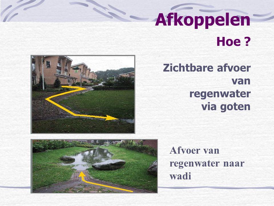 Zichtbare afvoer van regenwater via goten Afkoppelen Hoe ? Afvoer van regenwater naar wadi
