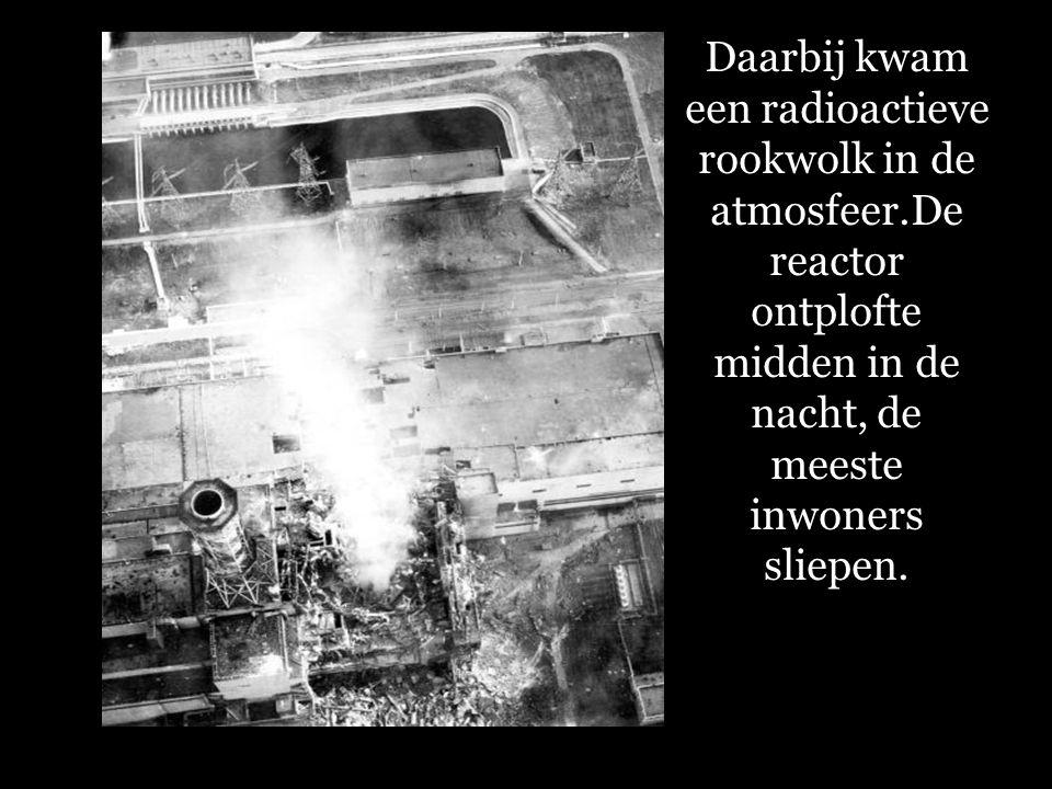 Daarbij kwam een radioactieve rookwolk in de atmosfeer.De reactor ontplofte midden in de nacht, de meeste inwoners sliepen.