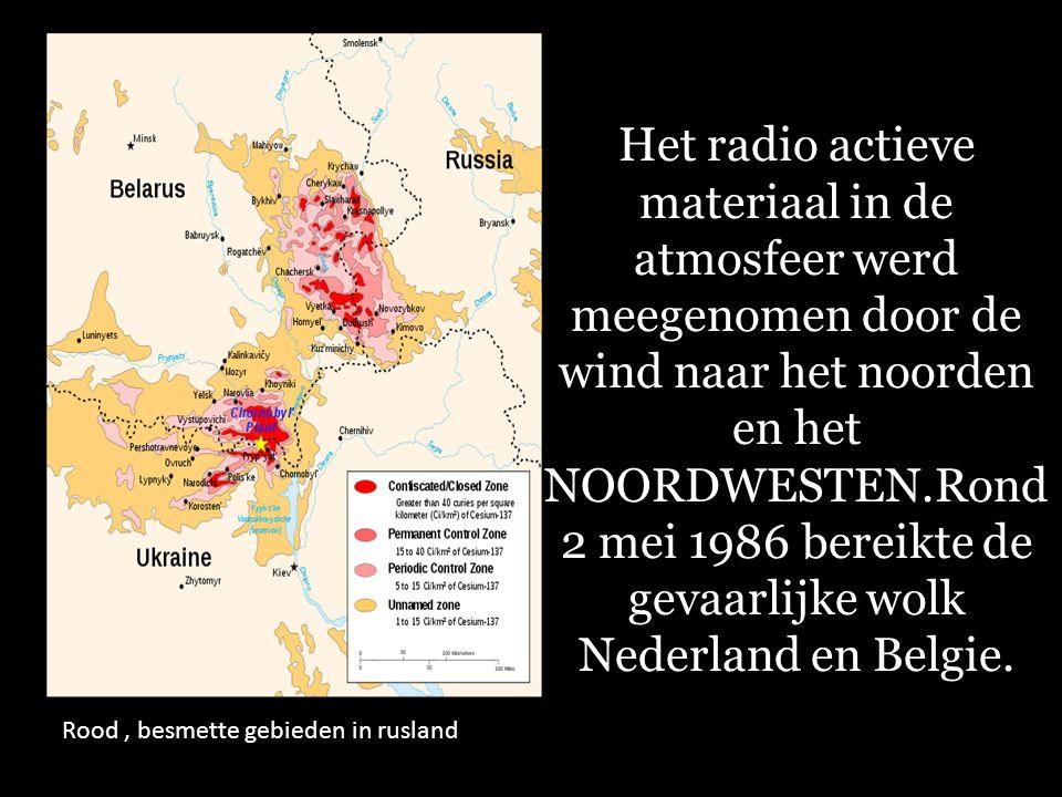 Het radio actieve materiaal in de atmosfeer werd meegenomen door de wind naar het noorden en het NOORDWESTEN.Rond 2 mei 1986 bereikte de gevaarlijke wolk Nederland en Belgie.