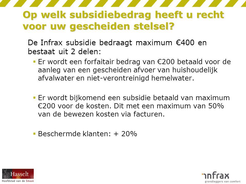 Op welk subsidiebedrag heeft u recht voor uw gescheiden stelsel? De Infrax subsidie bedraagt maximum €400 en bestaat uit 2 delen:  Er wordt een forfa