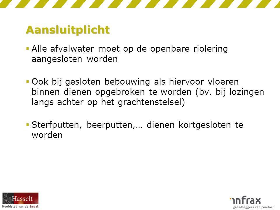 Aansluitplicht  Alle afvalwater moet op de openbare riolering aangesloten worden  Ook bij gesloten bebouwing als hiervoor vloeren binnen dienen opge