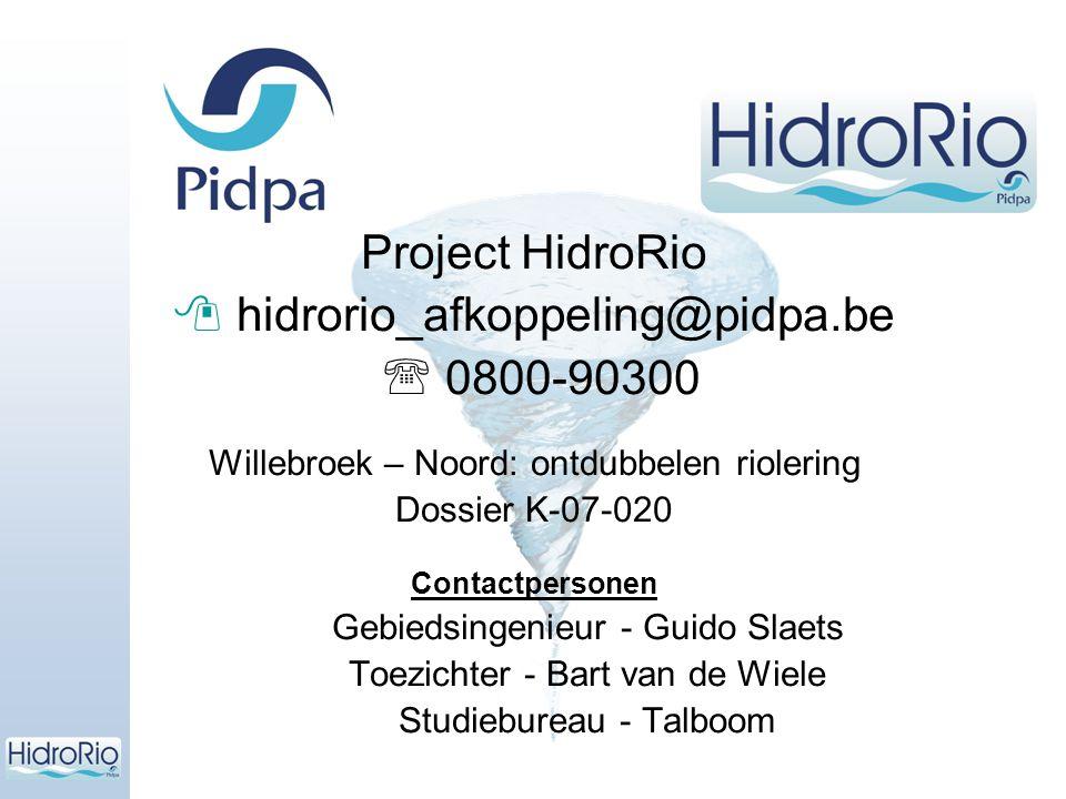 Project HidroRio  hidrorio_afkoppeling@pidpa.be  0800-90300 Willebroek – Noord: ontdubbelen riolering Dossier K-07-020 Contactpersonen Gebiedsingeni