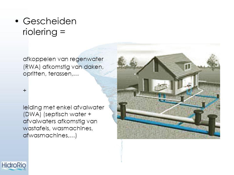 Gescheiden riolering = afkoppelen van regenwater (RWA) afkomstig van daken, opritten, terassen,… + leiding met enkel afvalwater (DWA) (septisch water