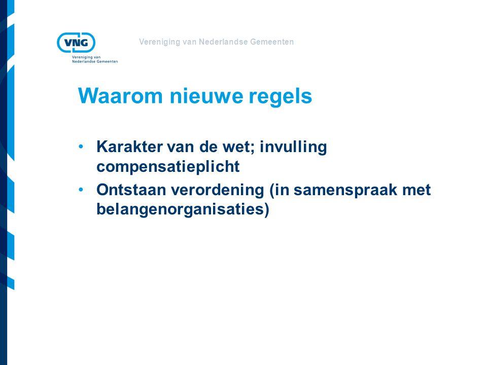 Vereniging van Nederlandse Gemeenten Waarom nieuwe regels Karakter van de wet; invulling compensatieplicht Ontstaan verordening (in samenspraak met belangenorganisaties)