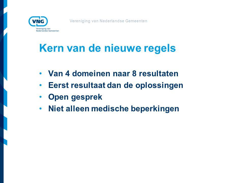 Vereniging van Nederlandse Gemeenten Kern van de nieuwe regels Van 4 domeinen naar 8 resultaten Eerst resultaat dan de oplossingen Open gesprek Niet alleen medische beperkingen
