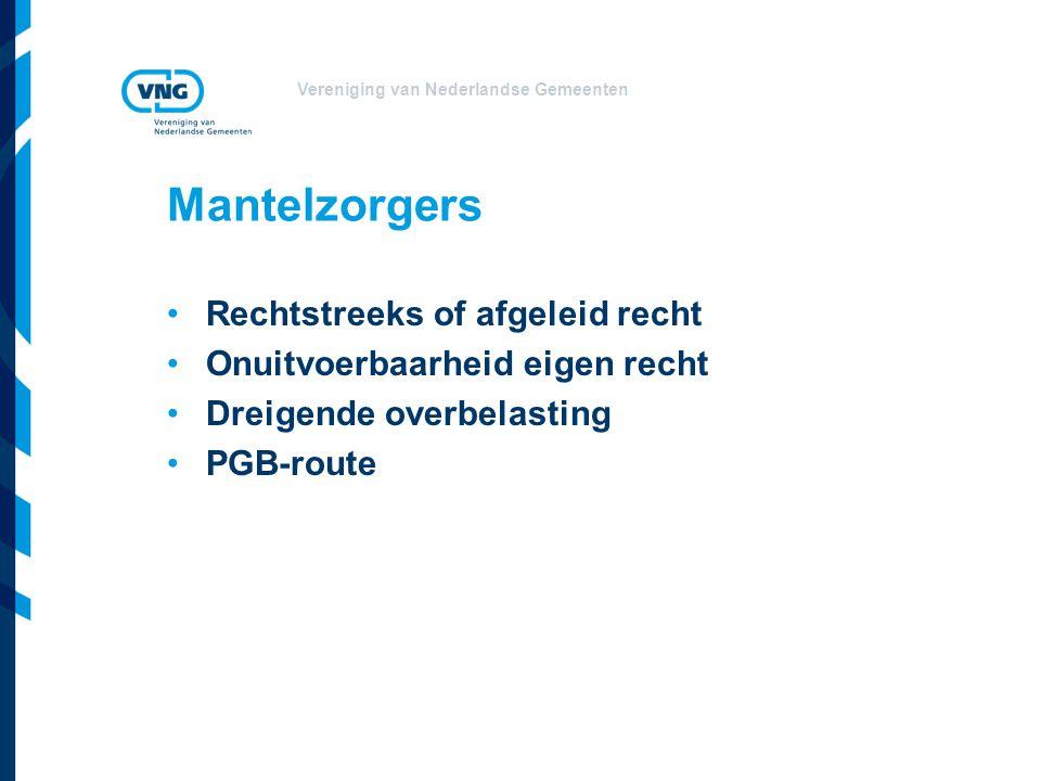 Vereniging van Nederlandse Gemeenten Mantelzorgers Rechtstreeks of afgeleid recht Onuitvoerbaarheid eigen recht Dreigende overbelasting PGB-route