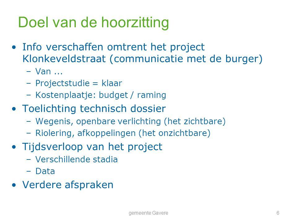 Doel van de hoorzitting Info verschaffen omtrent het project Klonkeveldstraat (communicatie met de burger) –Van... –Projectstudie = klaar –Kostenplaat