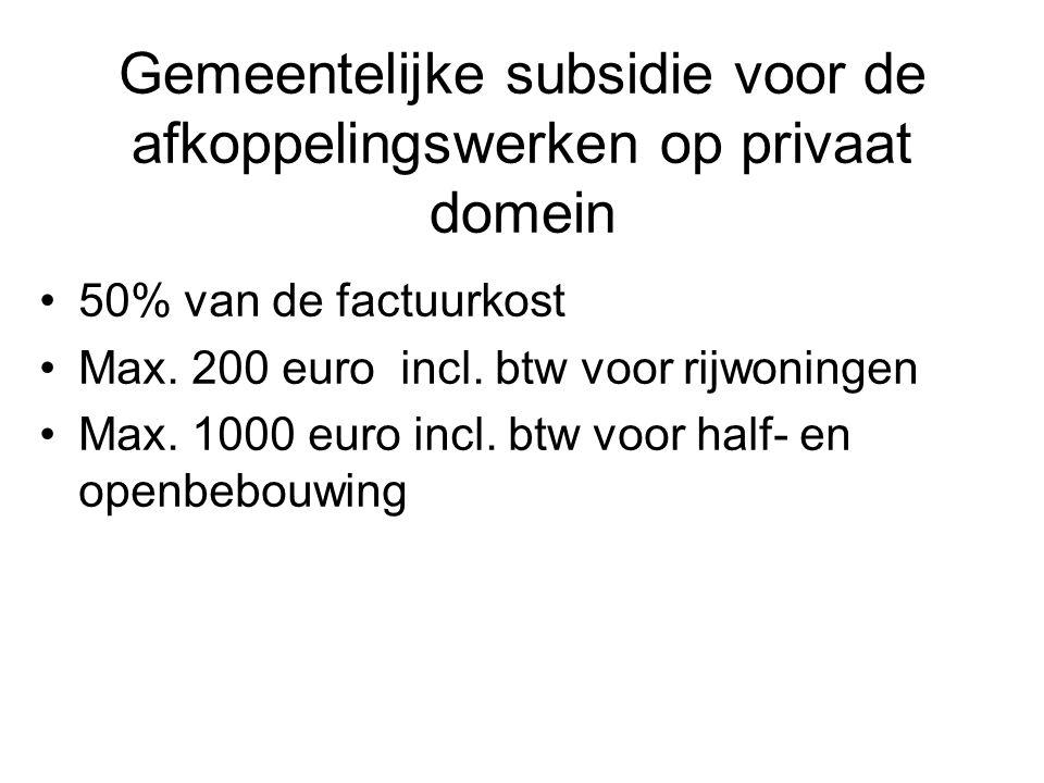 Gemeentelijke subsidie voor de afkoppelingswerken op privaat domein 50% van de factuurkost Max. 200 euro incl. btw voor rijwoningen Max. 1000 euro inc