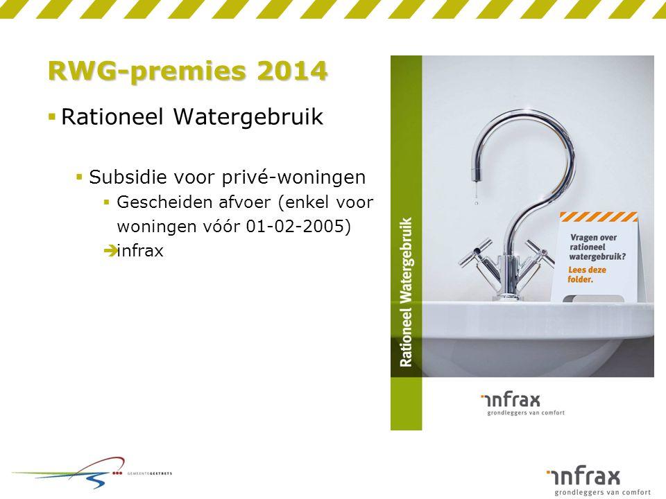 RWG-premies 2014  Rationeel Watergebruik  Subsidie voor privé-woningen  Gescheiden afvoer (enkel voor woningen vóór 01-02-2005)  infrax