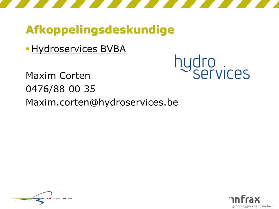Afkoppelingsdeskundige  Hydroservices BVBA Maxim Corten 0476/88 00 35 Maxim.corten@hydroservices.be