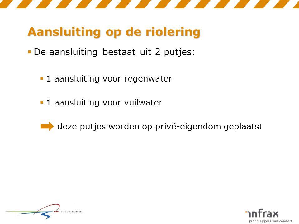 Aansluiting op de riolering  De aansluiting bestaat uit 2 putjes:  1 aansluiting voor regenwater  1 aansluiting voor vuilwater deze putjes worden o