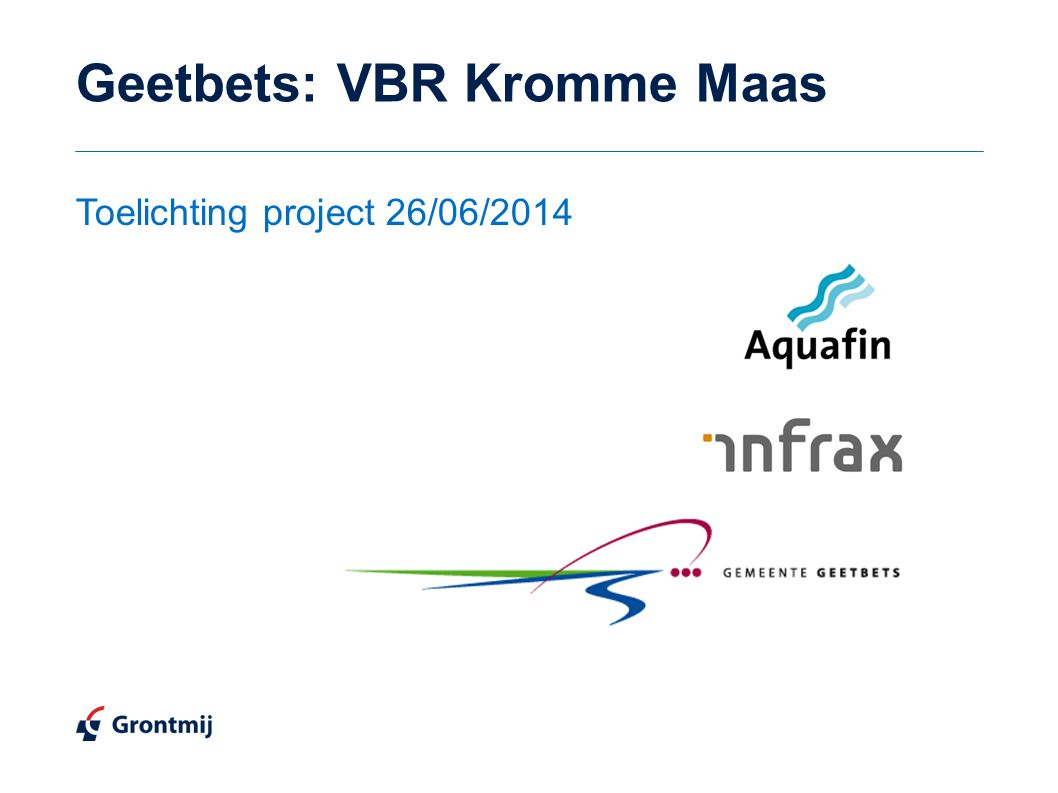 Geetbets: VBR Kromme Maas Toelichting project 26/06/2014