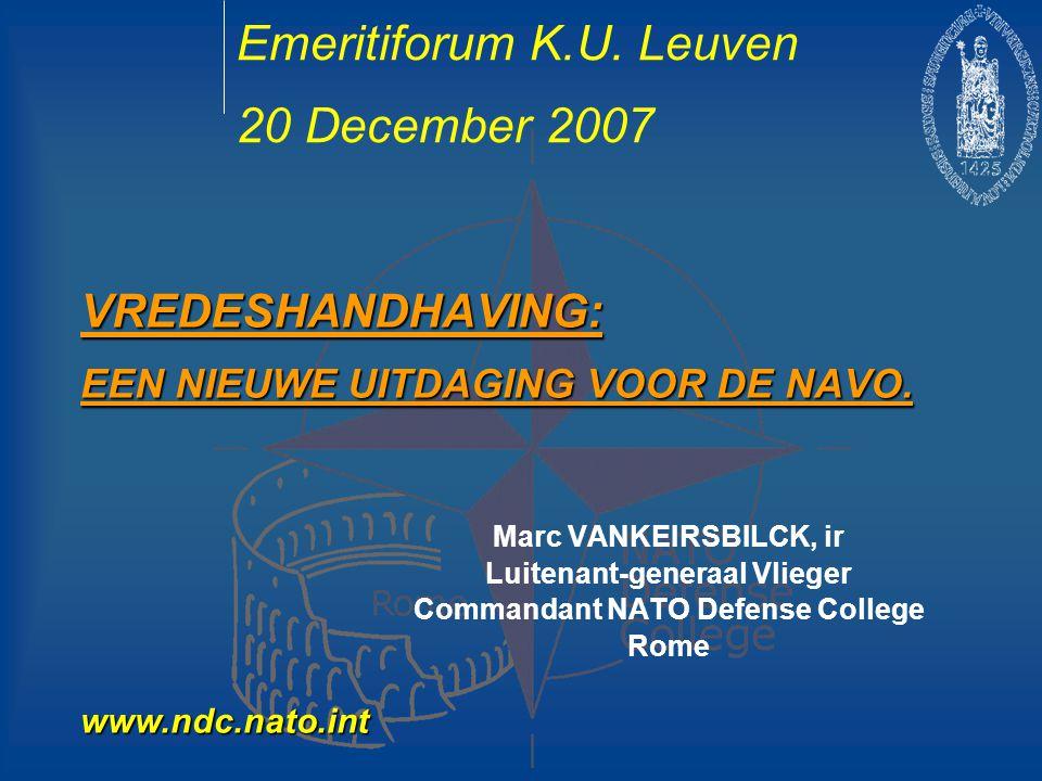 VREDESHANDHAVING: EEN NIEUWE UITDAGING VOOR DE NAVO. Marc VANKEIRSBILCK, ir Luitenant-generaal Vlieger Commandant NATO Defense College Rome Emeritifor