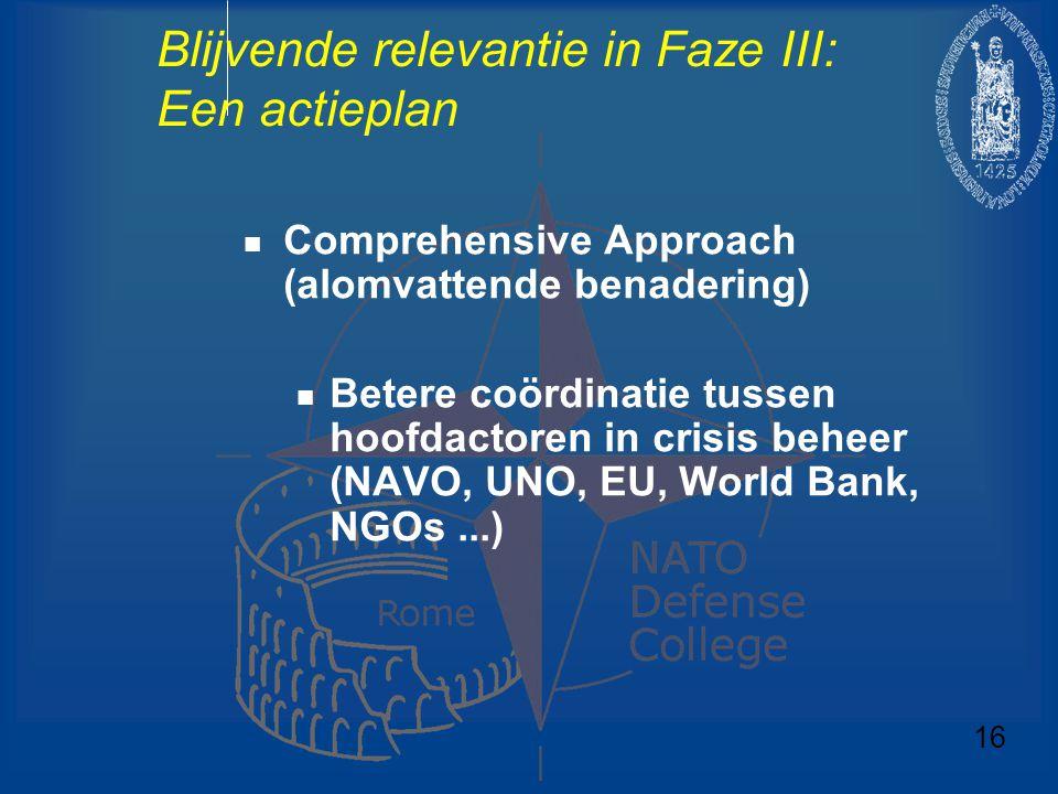 Blijvende relevantie in Faze III: Een actieplan Comprehensive Approach (alomvattende benadering) Betere coördinatie tussen hoofdactoren in crisis behe