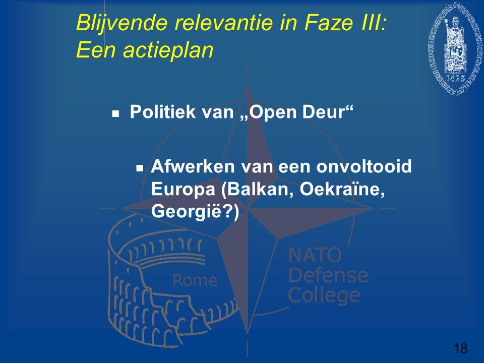 """Blijvende relevantie in Faze III: Een actieplan Politiek van """"Open Deur"""" Afwerken van een onvoltooid Europa (Balkan, Oekraïne, Georgië?) 18"""