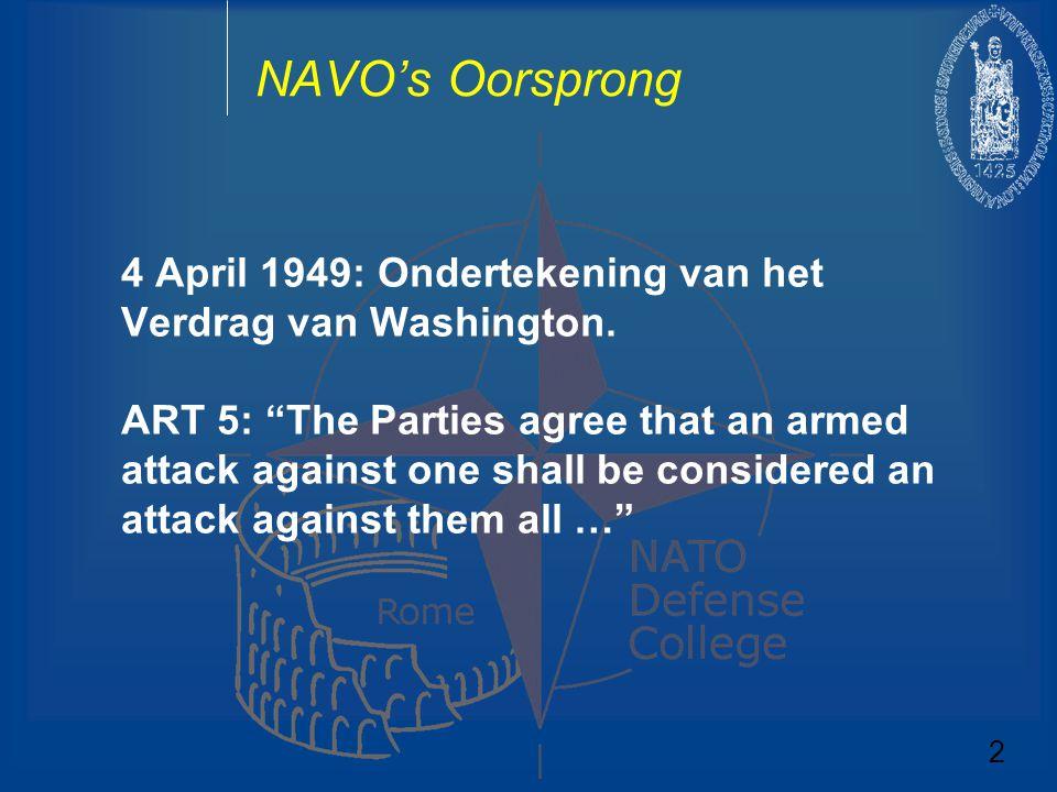"""NAVO's Oorsprong 4 April 1949: Ondertekening van het Verdrag van Washington. ART 5: """"The Parties agree that an armed attack against one shall be consi"""