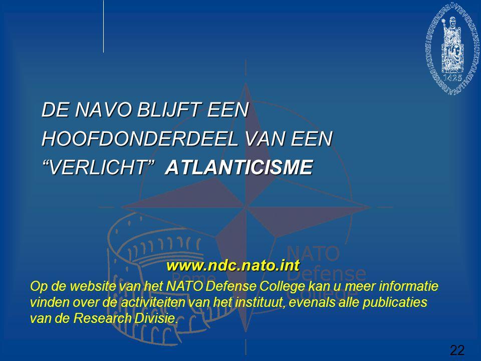 """DE NAVO BLIJFT EEN HOOFDONDERDEEL VAN EEN """"VERLICHT"""" ATLANTICISME 22 www.ndc.nato.int Op de website van het NATO Defense College kan u meer informatie"""