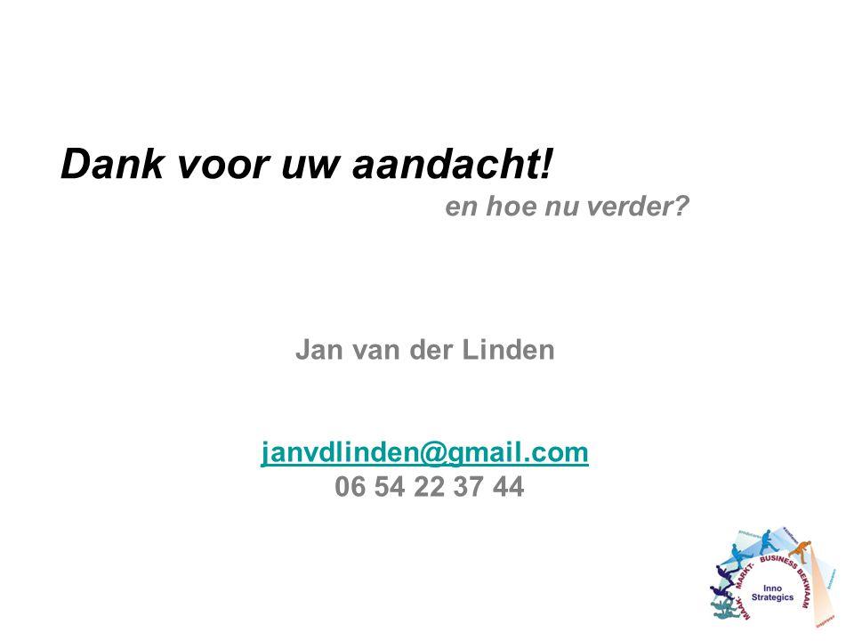 Dank voor uw aandacht! en hoe nu verder? Jan van der Linden janvdlinden@gmail.com 06 54 22 37 44