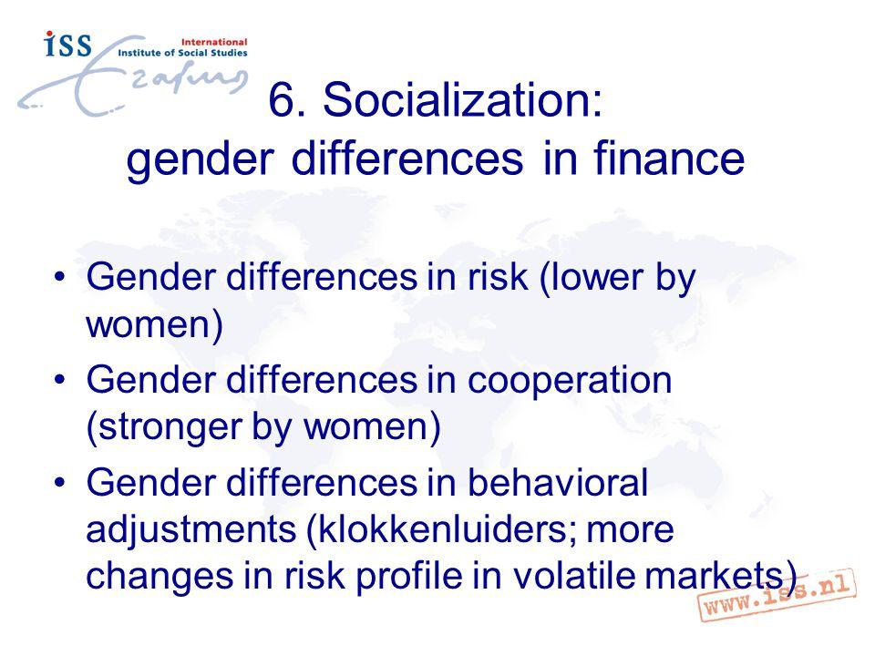 6. Socialization: gender differences in finance Gender differences in risk (lower by women) Gender differences in cooperation (stronger by women) Gend