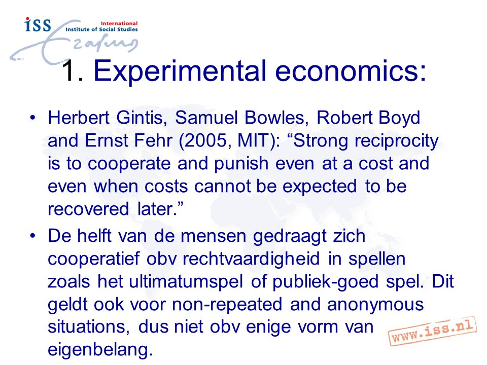 """1. Experimental economics: Herbert Gintis, Samuel Bowles, Robert Boyd and Ernst Fehr (2005, MIT): """"Strong reciprocity is to cooperate and punish even"""