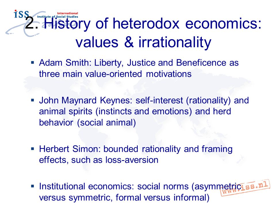 2. History of heterodox economics: values & irrationality  Adam Smith: Liberty, Justice and Beneficence as three main value-oriented motivations  Jo