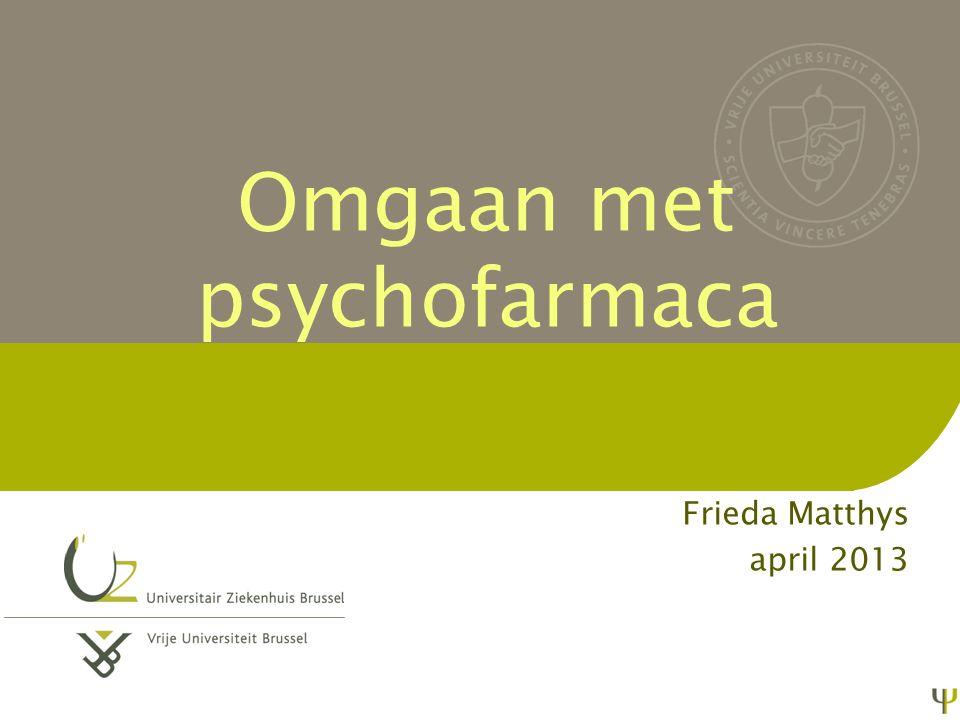 Omgaan met psychofarmaca Frieda Matthys april 2013
