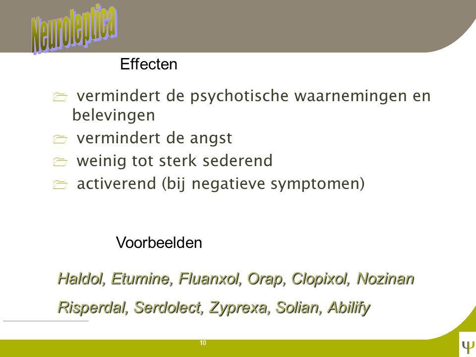 9 1 behandelen van acute en chronische psychosen 1 psychotische depressies 1 onrust bij organische syndromen bvb. dementie 1 ernstige pijntoestanden 1
