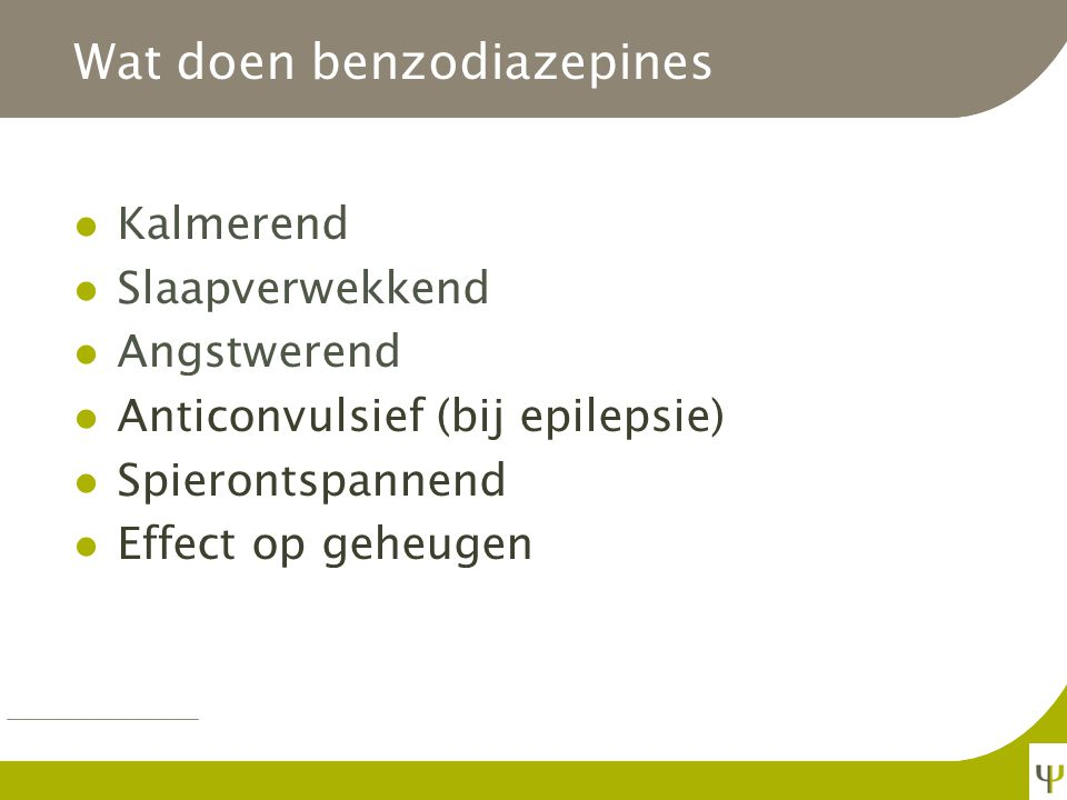 Wat zijn benzodiazepines Dempend effect op CZ Effect op GABA (een neurotransmitter die inhiberend is en in 40 % van de hersencellen kan werken) Minder gevaarlijk dan de barbituraten Afhankelijk van hun metabolisatie kort- tot langwerkend