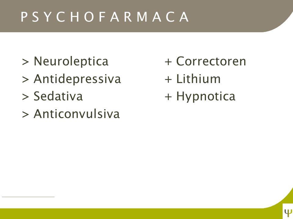 P S Y C H O F A R M A C A > Neuroleptica+ Correctoren > Antidepressiva+ Lithium > Sedativa+ Hypnotica > Anticonvulsiva