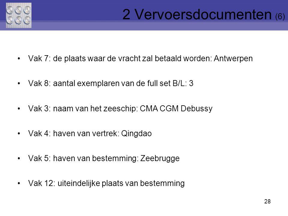 Vak 7: de plaats waar de vracht zal betaald worden: Antwerpen Vak 8: aantal exemplaren van de full set B/L: 3 Vak 3: naam van het zeeschip: CMA CGM De