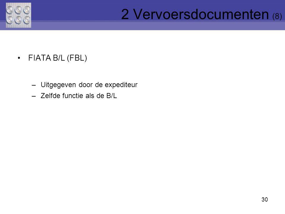 30 FIATA B/L (FBL) –Uitgegeven door de expediteur –Zelfde functie als de B/L 2 Vervoersdocumenten (8)
