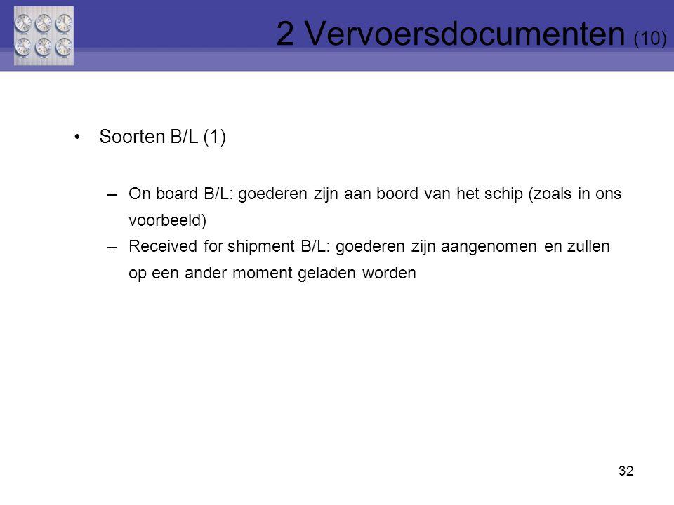 32 Soorten B/L (1) –On board B/L: goederen zijn aan boord van het schip (zoals in ons voorbeeld) –Received for shipment B/L: goederen zijn aangenomen