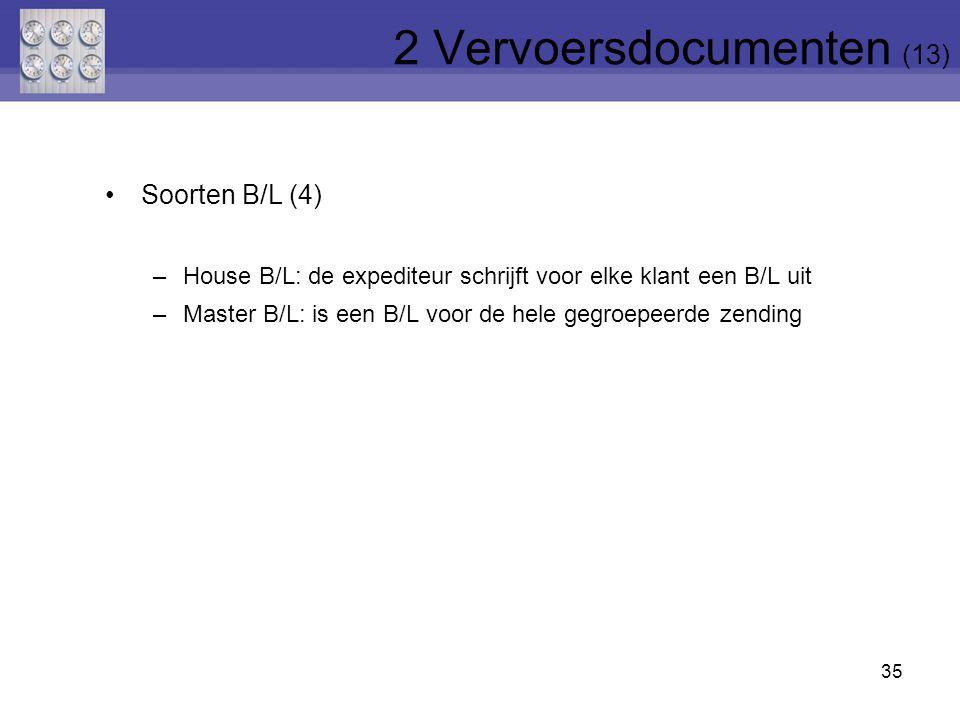 35 Soorten B/L (4) –House B/L: de expediteur schrijft voor elke klant een B/L uit –Master B/L: is een B/L voor de hele gegroepeerde zending 2 Vervoers