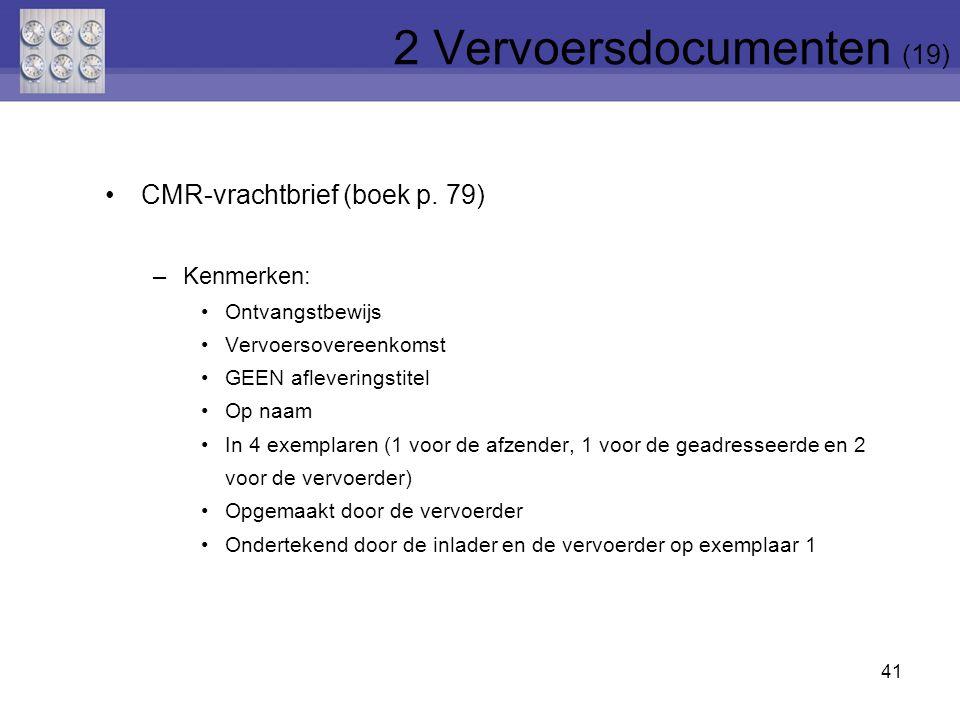 41 CMR-vrachtbrief (boek p. 79) –Kenmerken: Ontvangstbewijs Vervoersovereenkomst GEEN afleveringstitel Op naam In 4 exemplaren (1 voor de afzender, 1