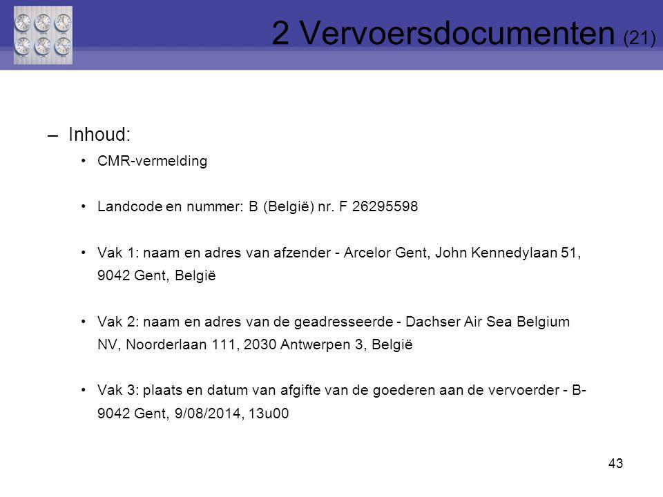 43 –Inhoud: CMR-vermelding Landcode en nummer: B (België) nr. F 26295598 Vak 1: naam en adres van afzender - Arcelor Gent, John Kennedylaan 51, 9042 G