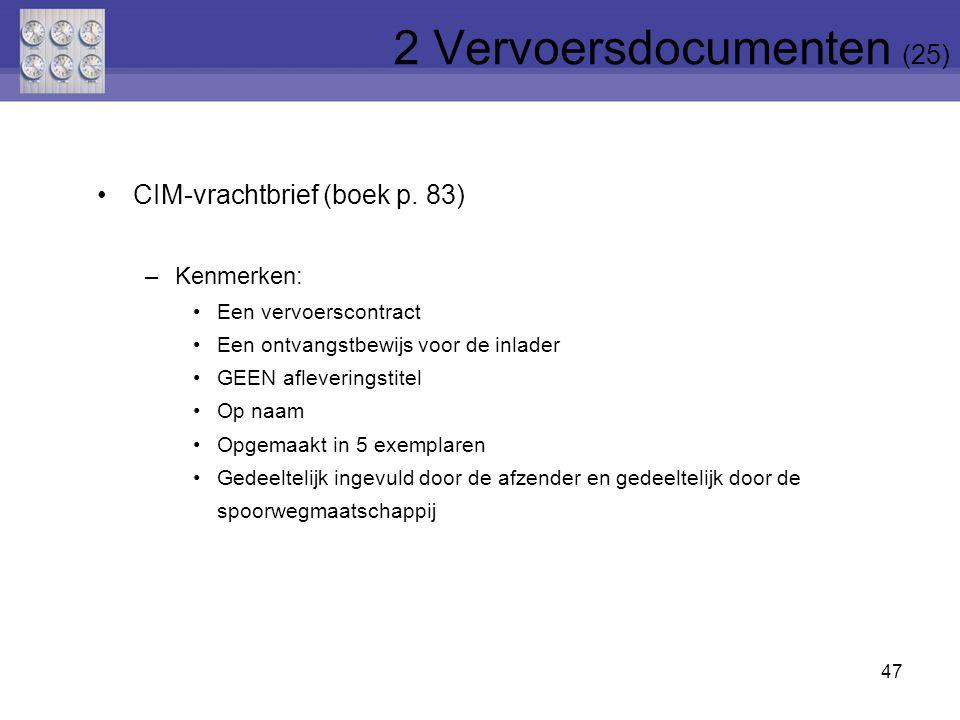 47 CIM-vrachtbrief (boek p. 83) –Kenmerken: Een vervoerscontract Een ontvangstbewijs voor de inlader GEEN afleveringstitel Op naam Opgemaakt in 5 exem