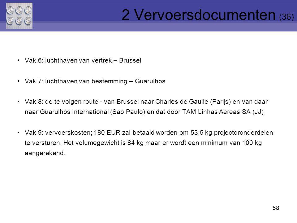 58 Vak 6: luchthaven van vertrek – Brussel Vak 7: luchthaven van bestemming – Guarulhos Vak 8: de te volgen route - van Brussel naar Charles de Gaulle